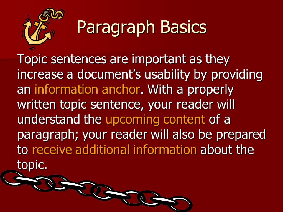 Paragraph Basics Topic sentences are important as they increase a documents usability by providing an information anchor. With a properly written topi