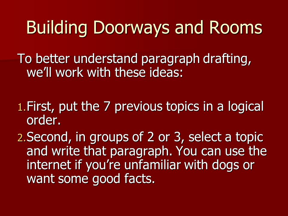 Building Doorways and Rooms To better understand paragraph drafting, well work with these ideas: 1.