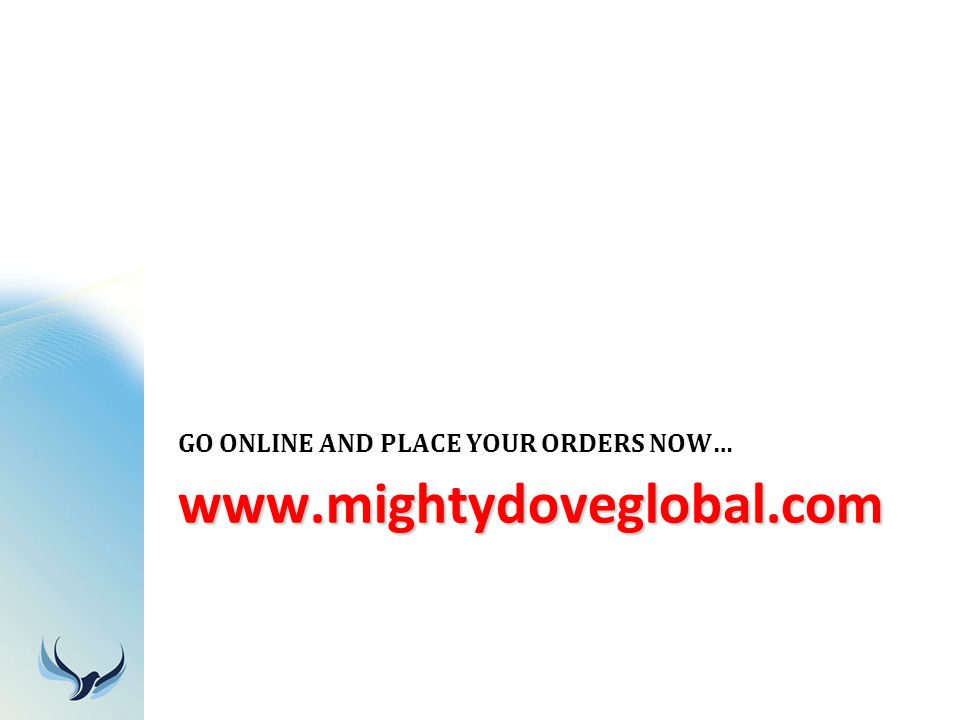 www.mightydoveglobal.com GO ONLINE AND PLACE YOUR ORDERS NOW…