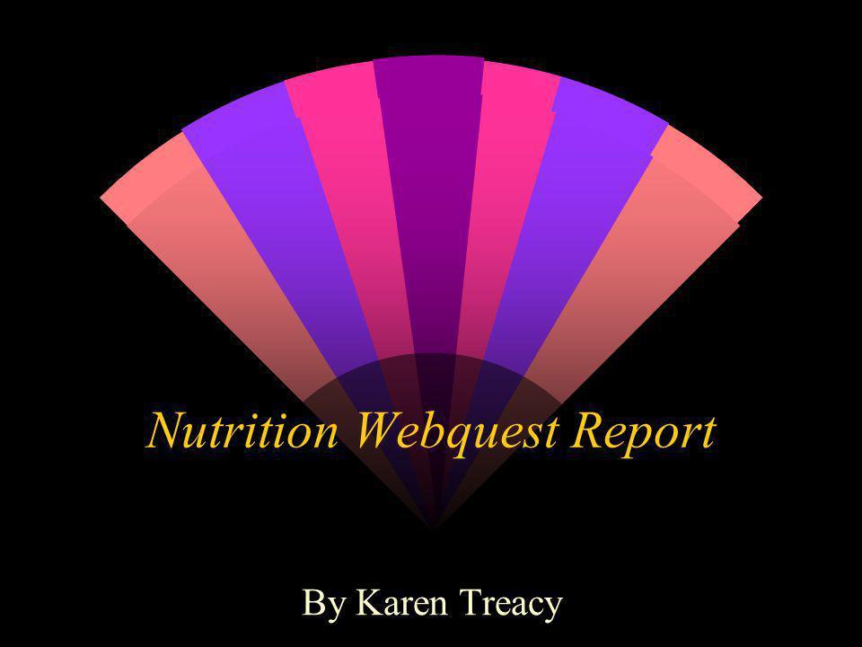 Nutrition Webquest Report By Karen Treacy