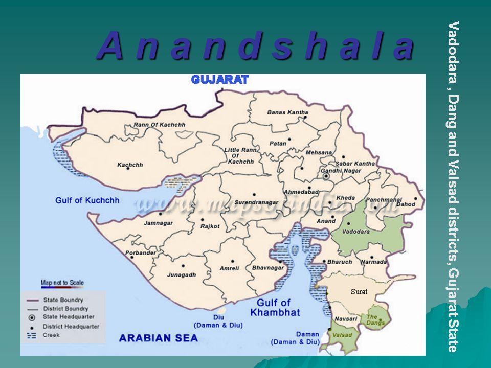 A n a n d s h a l a Vadodara, Dang and Valsad districts, Gujarat State