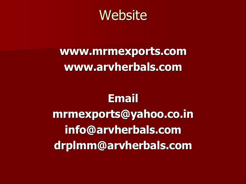 Website www.mrmexports.comwww.arvherbals.comEmailmrmexports@yahoo.co.ininfo@arvherbals.comdrplmm@arvherbals.com