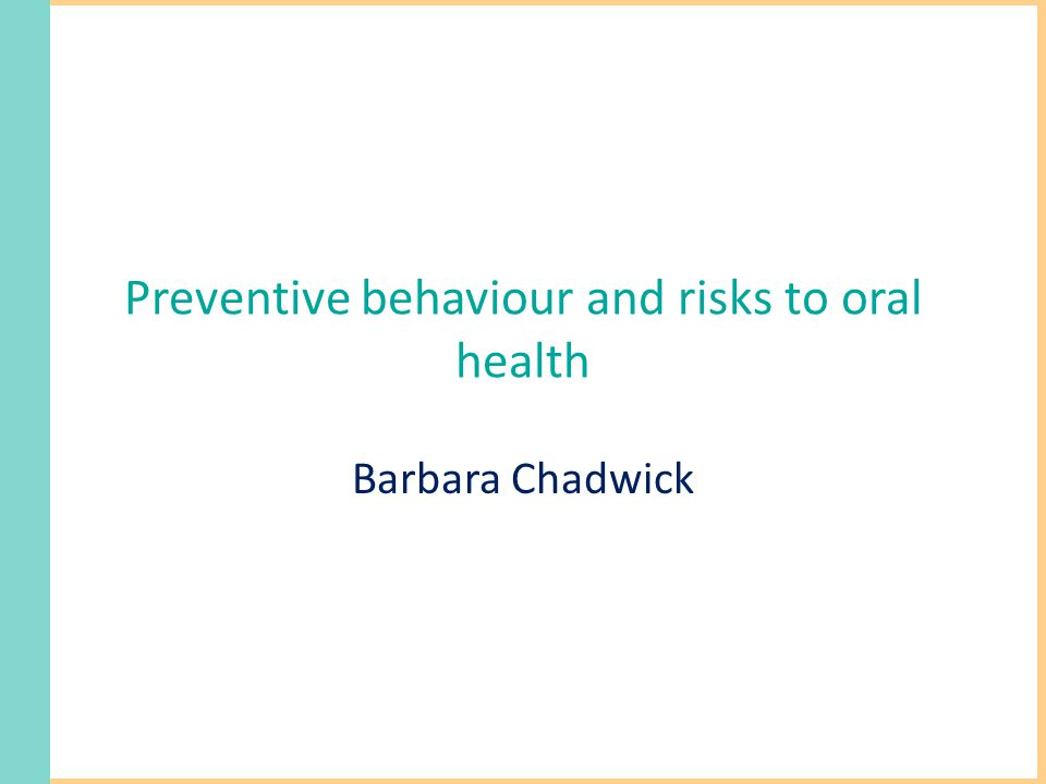 Preventive behaviour and risks to oral health Barbara Chadwick