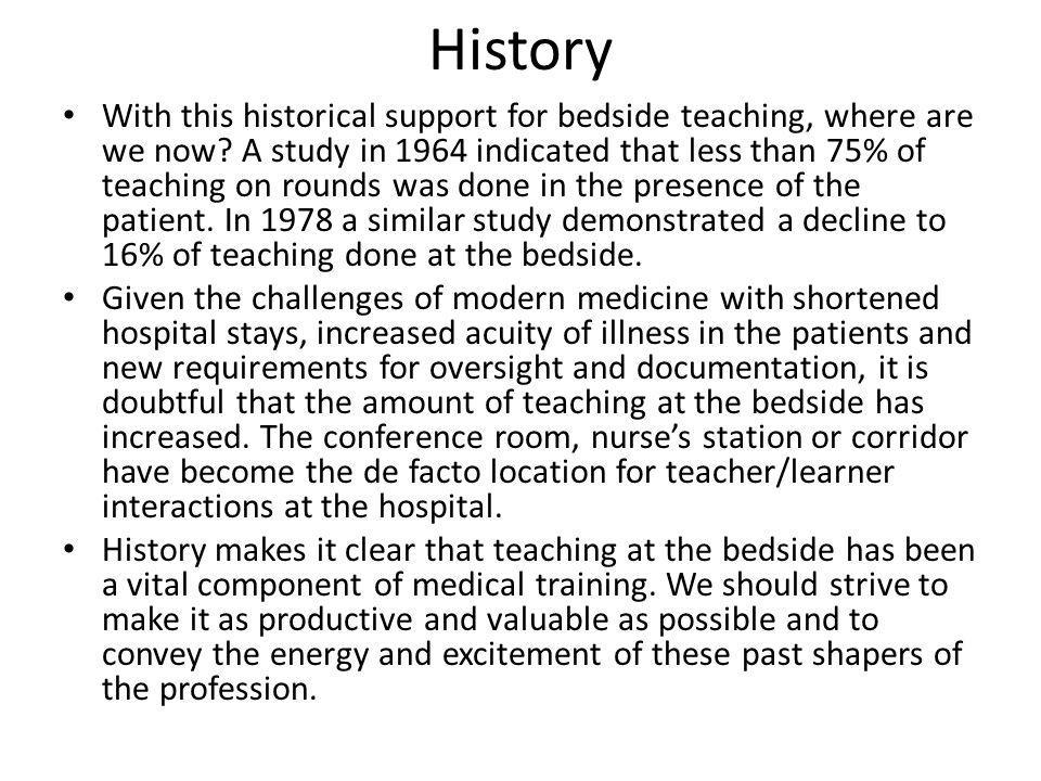 History With this historical support for bedside teaching, where are we now? A study in 1964 indicated that less than 75% of teaching on rounds was do