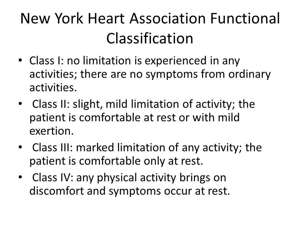 New York Heart Association Functional Classification Class I: no limitation is experienced in any activities; there are no symptoms from ordinary activities.
