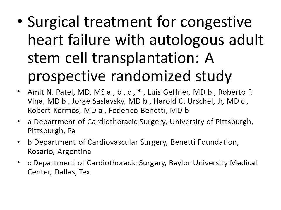 Surgical treatment for congestive heart failure with autologous adult stem cell transplantation: A prospective randomized study Amit N. Patel, MD, MS