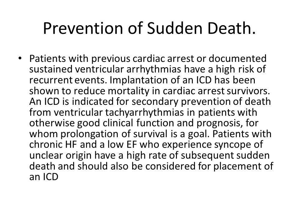 Prevention of Sudden Death. Patients with previous cardiac arrest or documented sustained ventricular arrhythmias have a high risk of recurrent events
