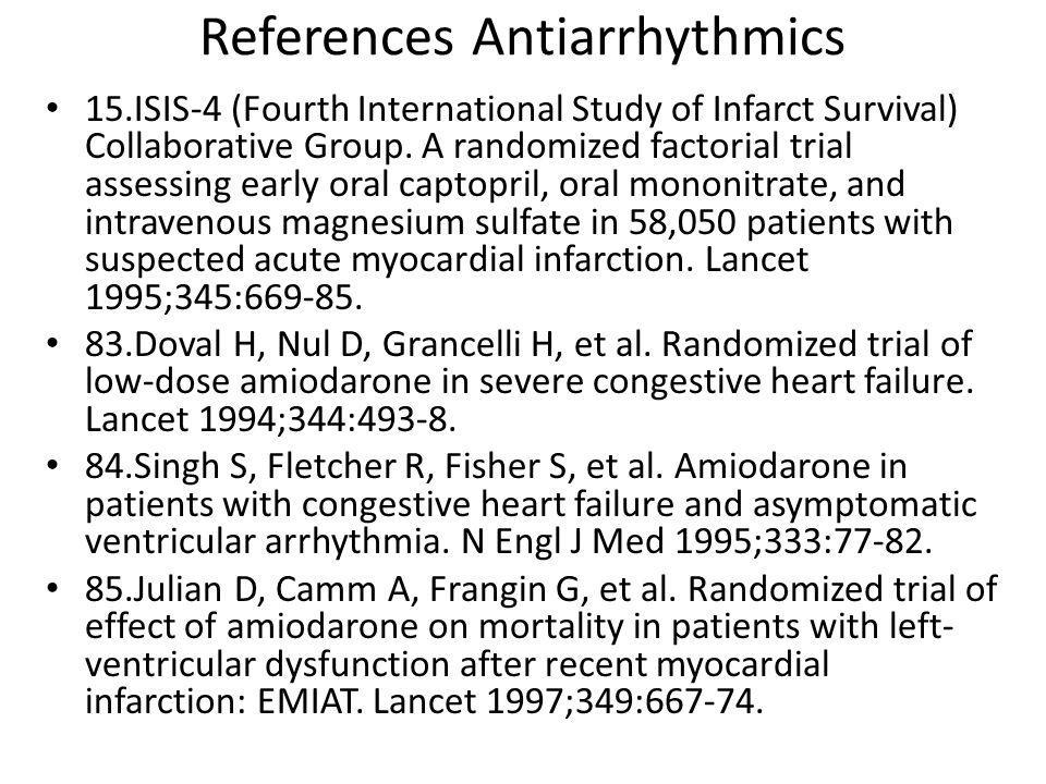 References Antiarrhythmics 15.ISIS-4 (Fourth International Study of Infarct Survival) Collaborative Group. A randomized factorial trial assessing earl
