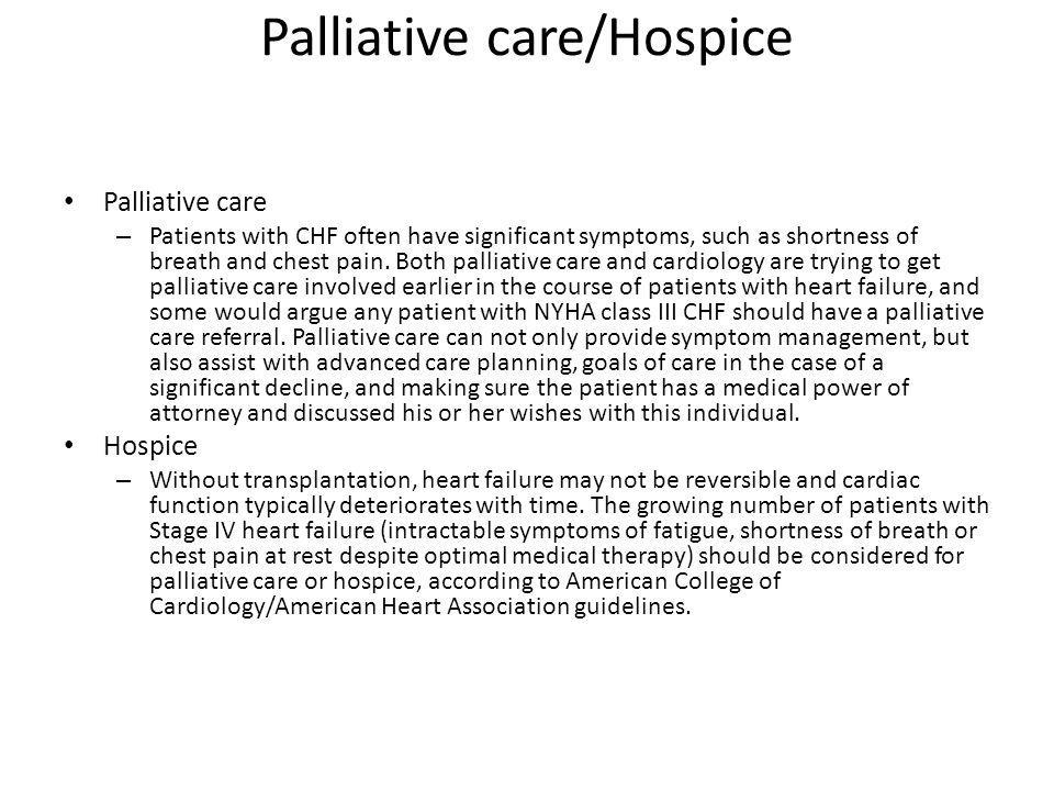 Palliative care/Hospice Palliative care – Patients with CHF often have significant symptoms, such as shortness of breath and chest pain.