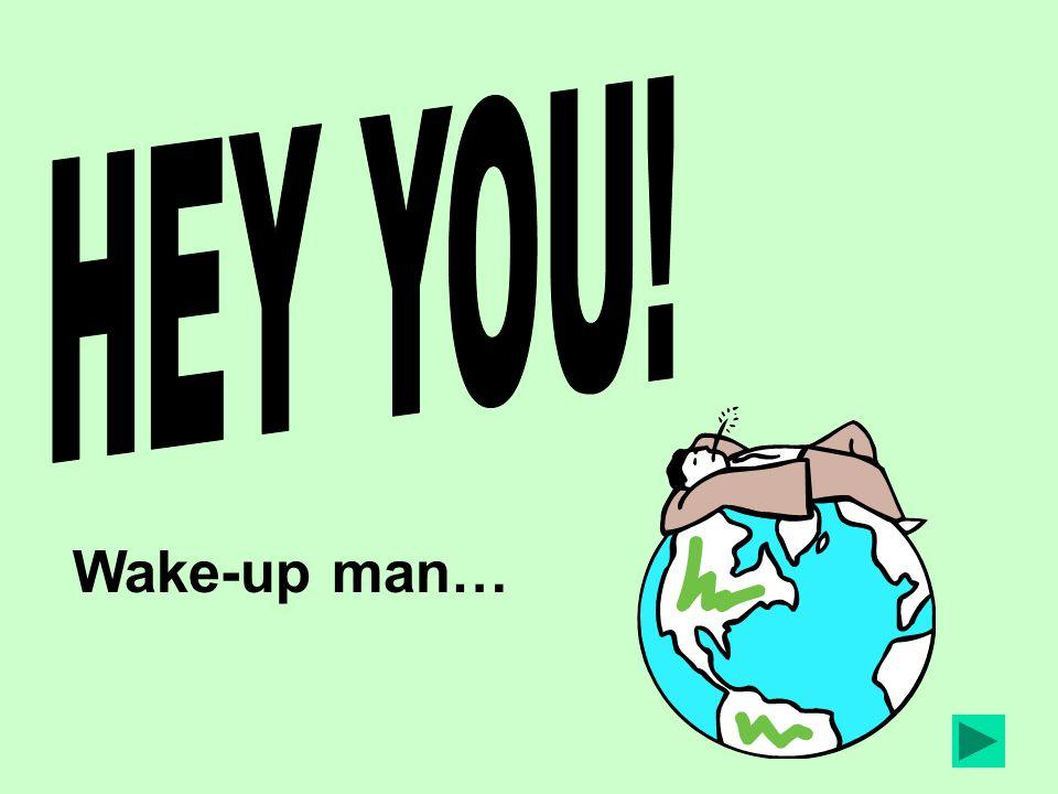 Wake-up man…