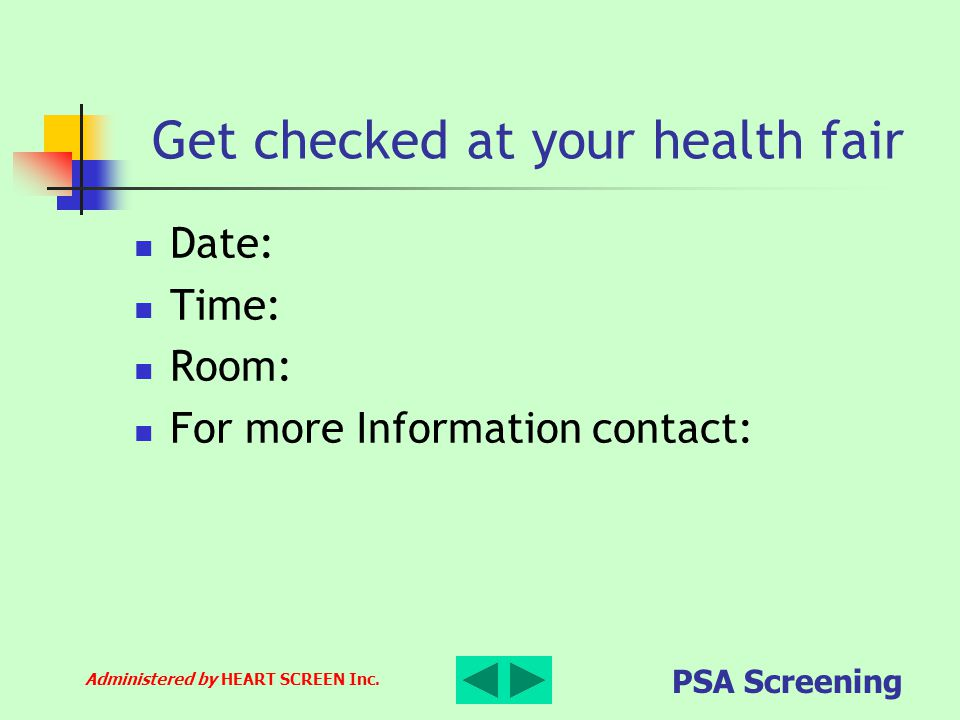 Administered by HEART SCREEN Inc. PSA Screening Get checked at your health fair Date: Time: Room: For more Information contact: