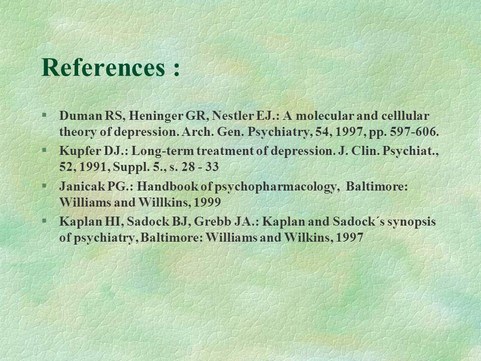 References : §Duman RS, Heninger GR, Nestler EJ.: A molecular and celllular theory of depression.