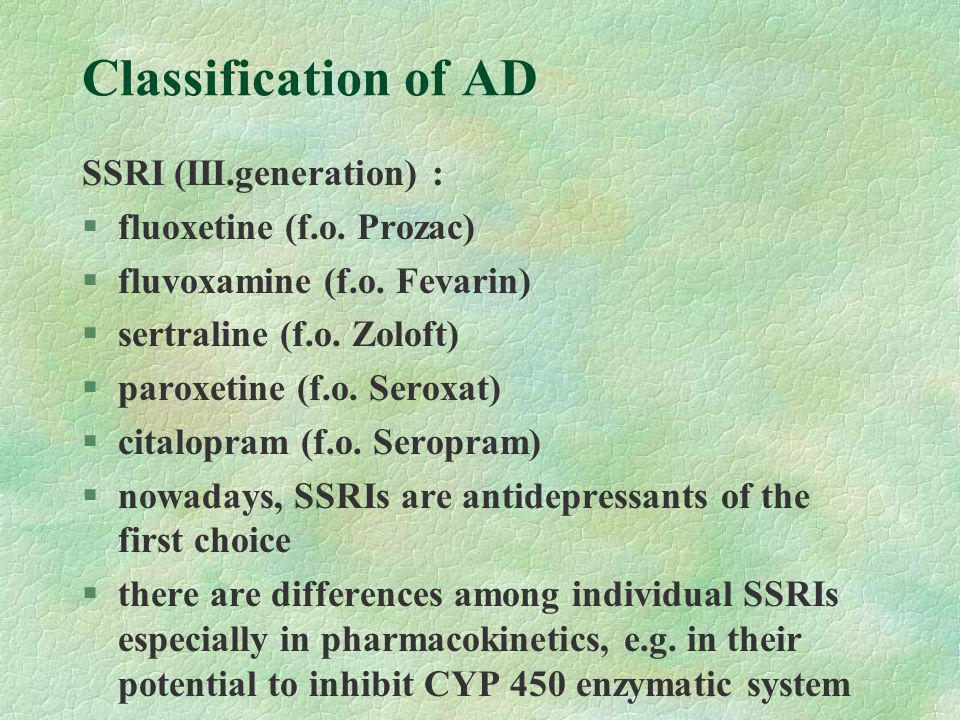 Classification of AD Dual acting antidepressants (IV generation): §efficacy comparable to TCA, higher than SSRI, especially in severe depression §venlafaxine - available in sustained release formulation-Effexor XR (prolonged duration of action, lower peak plasma levels and fluctuations, better tolerability - higher compliance §milnacipran §mirtazapine - available also in orally disintegrating formulation -RemeronSolTab (dissolves on the tongue, pleasant taste - increased comfort and compliance)