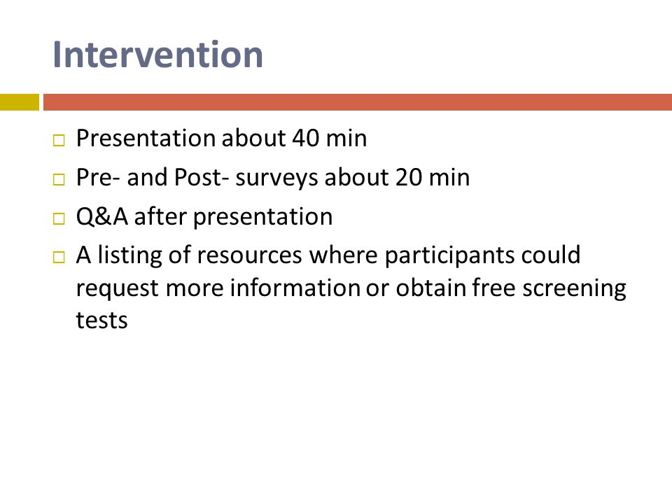 Intervention Presentation about 40 min Pre- and Post- surveys about 20 min Q&A after presentation A listing of resources where participants could request more information or obtain free screening tests