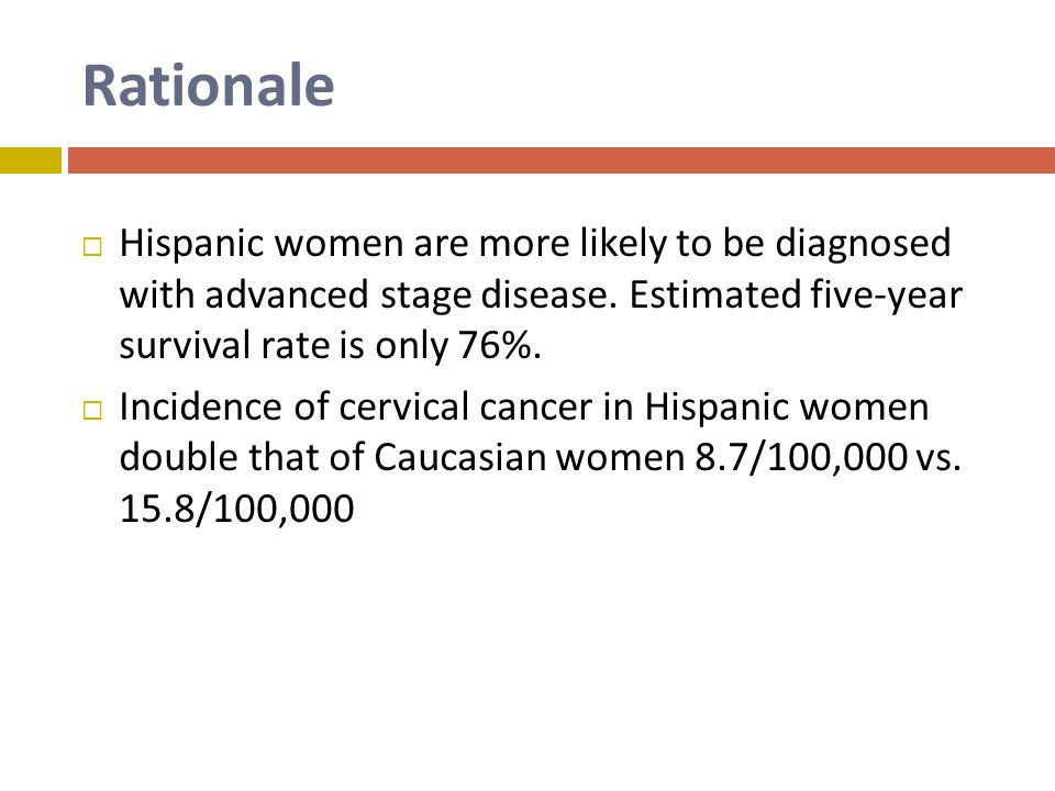 Rationale Studies show Hispanic women are less likely to undergo routine screenings for breast, cervical, and colorectal cancers Studies using social learning theory show positive health behavior is more likely to occur when reinforced by members of the same social network