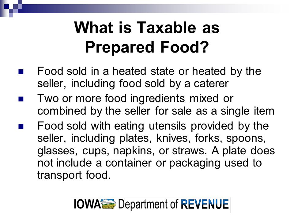 What is Taxable as Prepared Food? Food sold in a heated state or heated by the seller, including food sold by a caterer Two or more food ingredients m