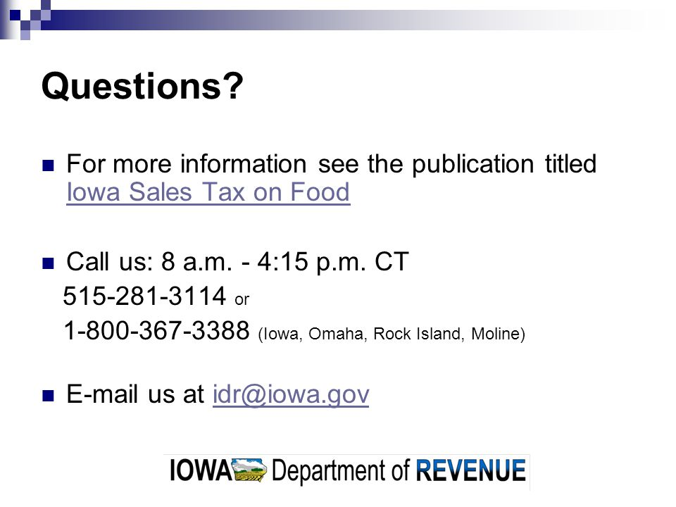 Questions? For more information see the publication titled Iowa Sales Tax on Food Iowa Sales Tax on Food Call us: 8 a.m. - 4:15 p.m. CT 515-281-3114 o
