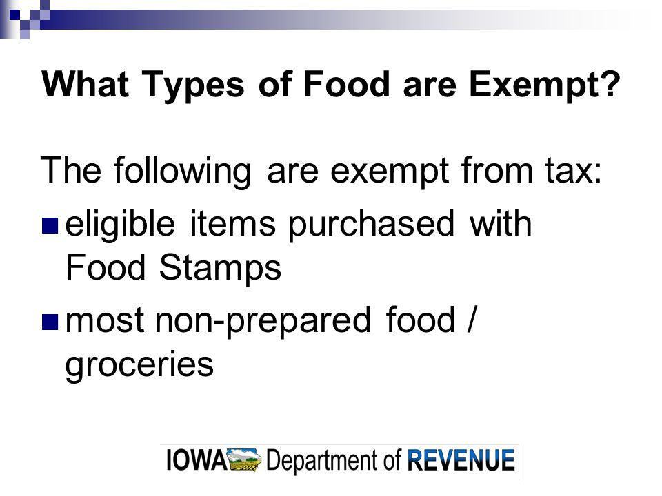 What Types of Food are Exempt? The following are exempt from tax: eligible items purchased with Food Stamps most non-prepared food / groceries