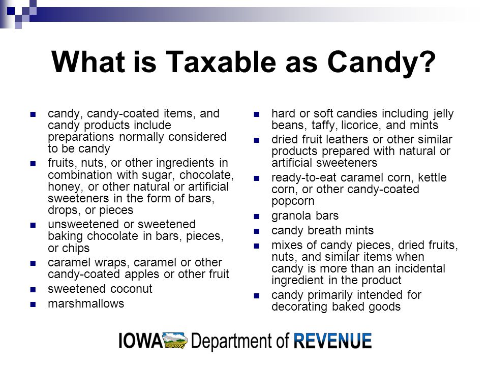 What is Taxable as Candy? candy, candy-coated items, and candy products include preparations normally considered to be candy fruits, nuts, or other in