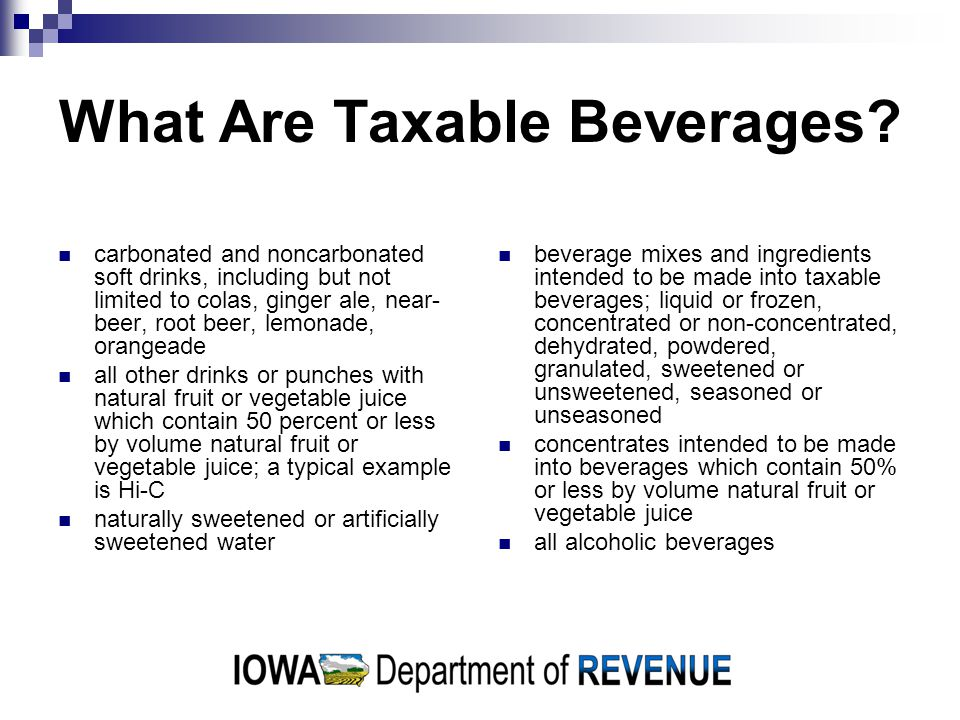 What Are Taxable Beverages? carbonated and noncarbonated soft drinks, including but not limited to colas, ginger ale, near- beer, root beer, lemonade,