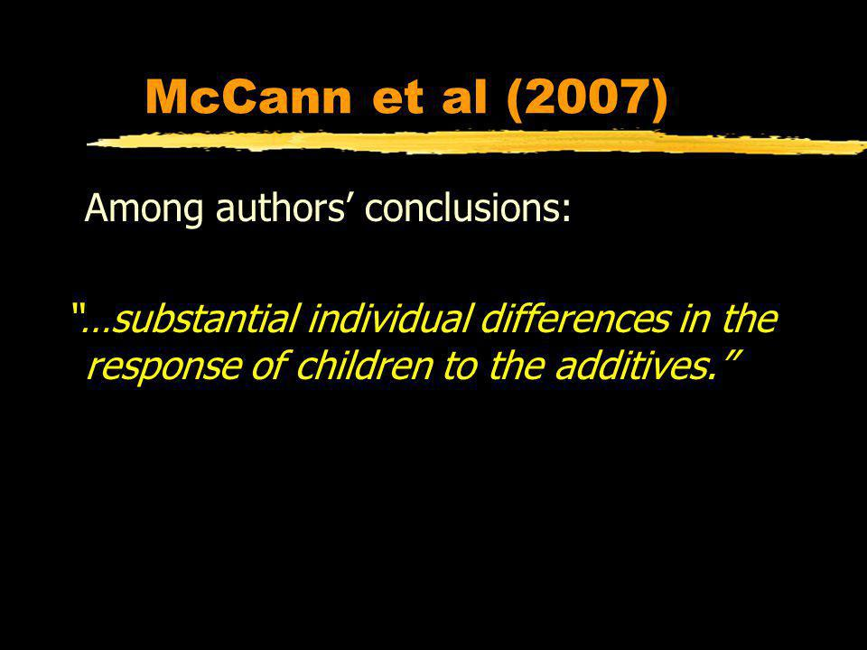 McCann et al (2007) Among authors conclusions: …substantial individual differences in the response of children to the additives.