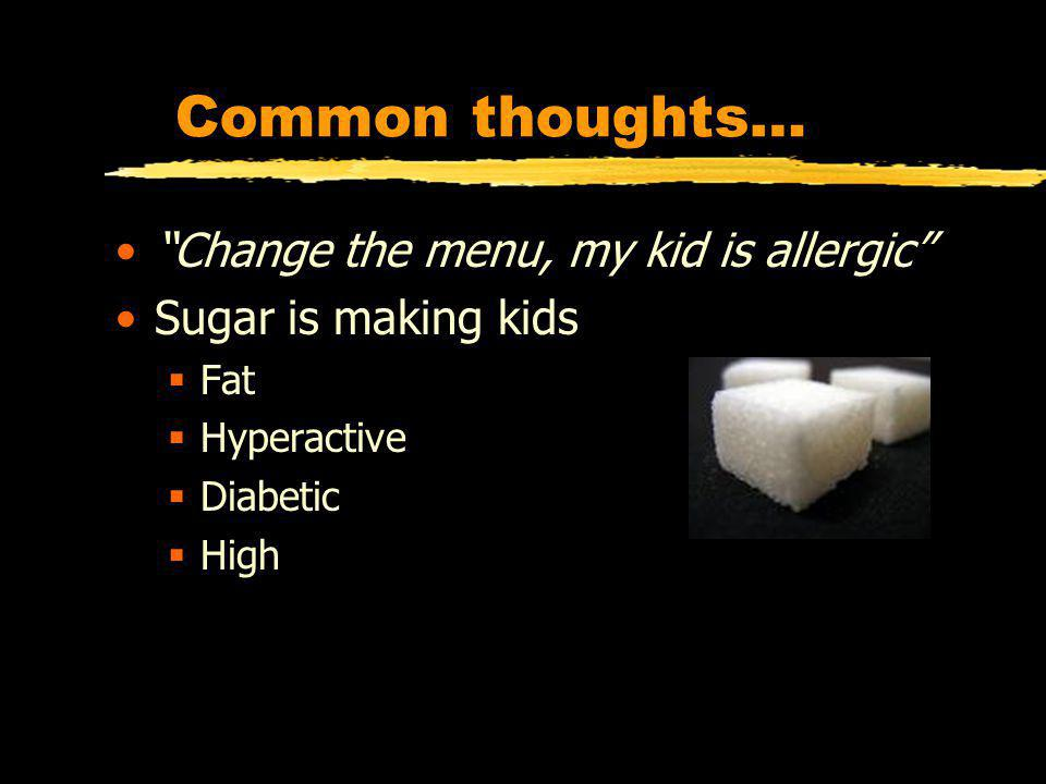 Common thoughts… Change the menu, my kid is allergic Sugar is making kids Fat Hyperactive Diabetic High