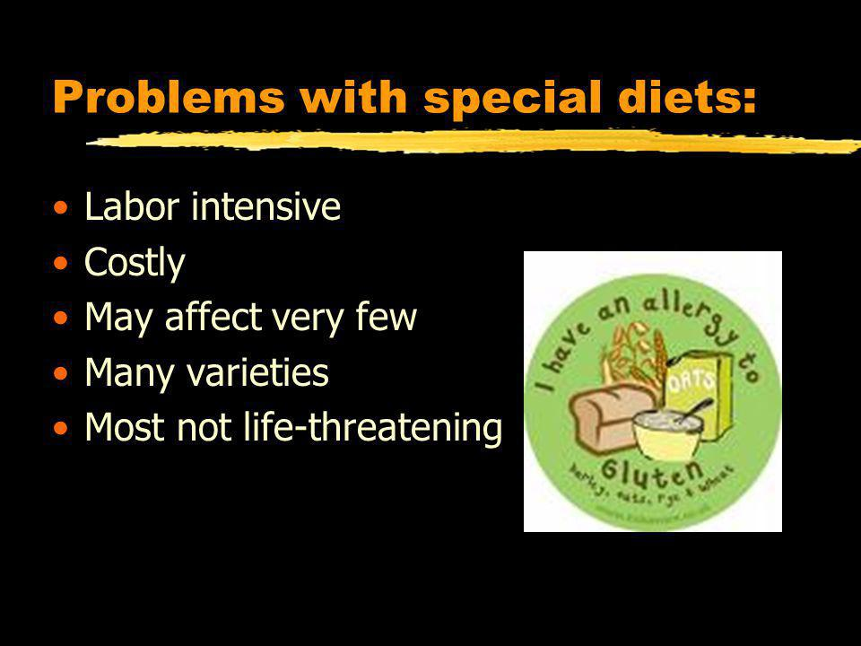 Problems with special diets: Labor intensive Costly May affect very few Many varieties Most not life-threatening