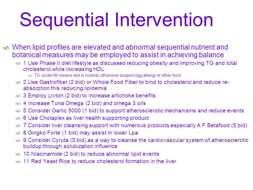 Sequential Intervention When lipid profiles are elevated and abnormal sequential nutrient and botanical measures may be employed to assist in achievin