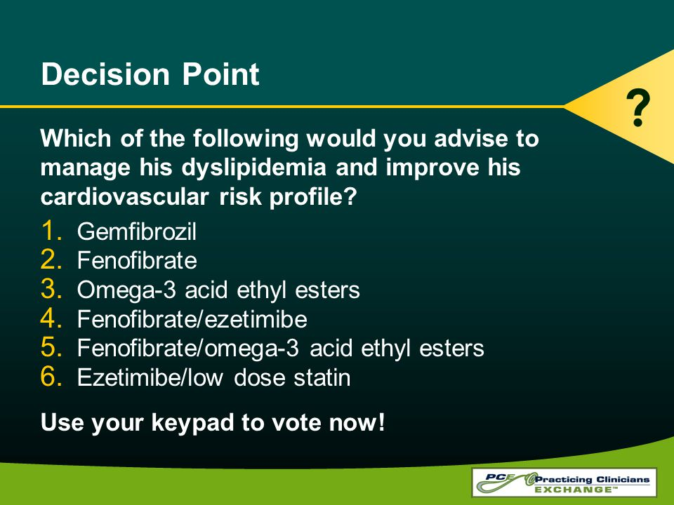 Decision Point Which of the following would you advise to manage his dyslipidemia and improve his cardiovascular risk profile.