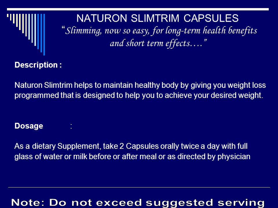 Description : Naturon Slimtrim helps to maintain healthy body by giving you weight loss programmed that is designed to help you to achieve your desire