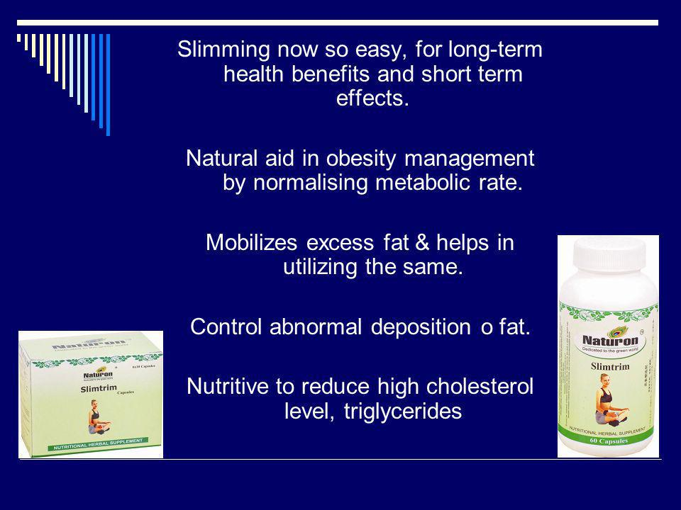 Slimming now so easy, for long-term health benefits and short term effects. Natural aid in obesity management by normalising metabolic rate. Mobilizes