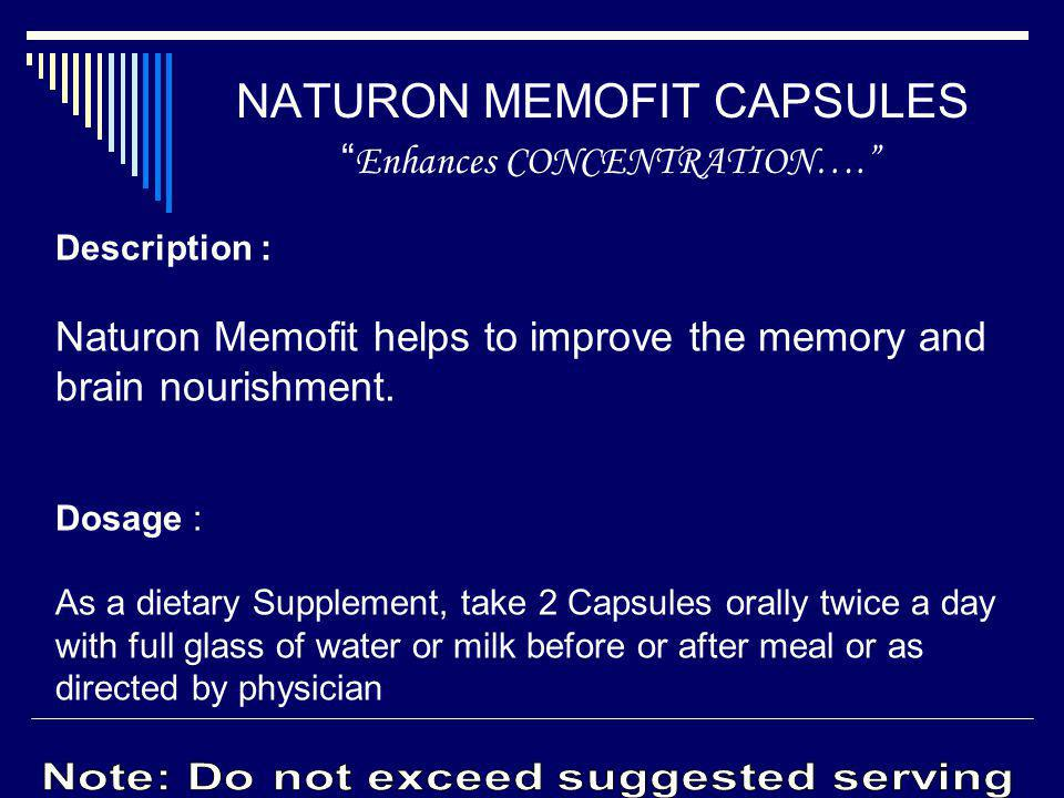 Description : Naturon Memofit helps to improve the memory and brain nourishment. Dosage : As a dietary Supplement, take 2 Capsules orally twice a day