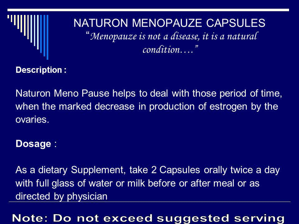 Description : Naturon Meno Pause helps to deal with those period of time, when the marked decrease in production of estrogen by the ovaries. Dosage :