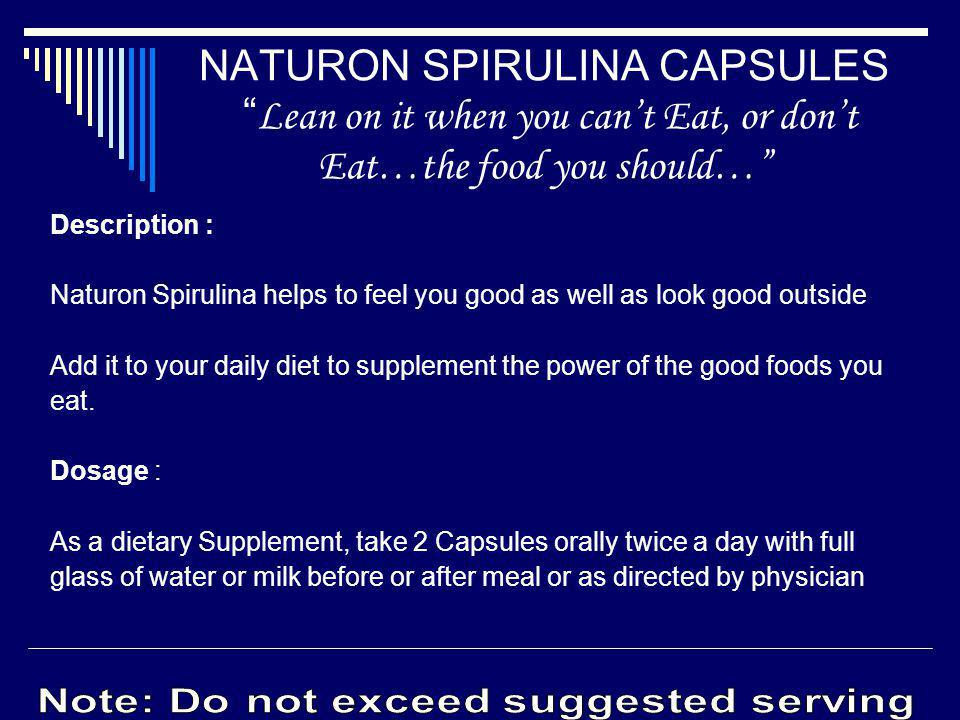 Description : Naturon Spirulina helps to feel you good as well as look good outside Add it to your daily diet to supplement the power of the good food