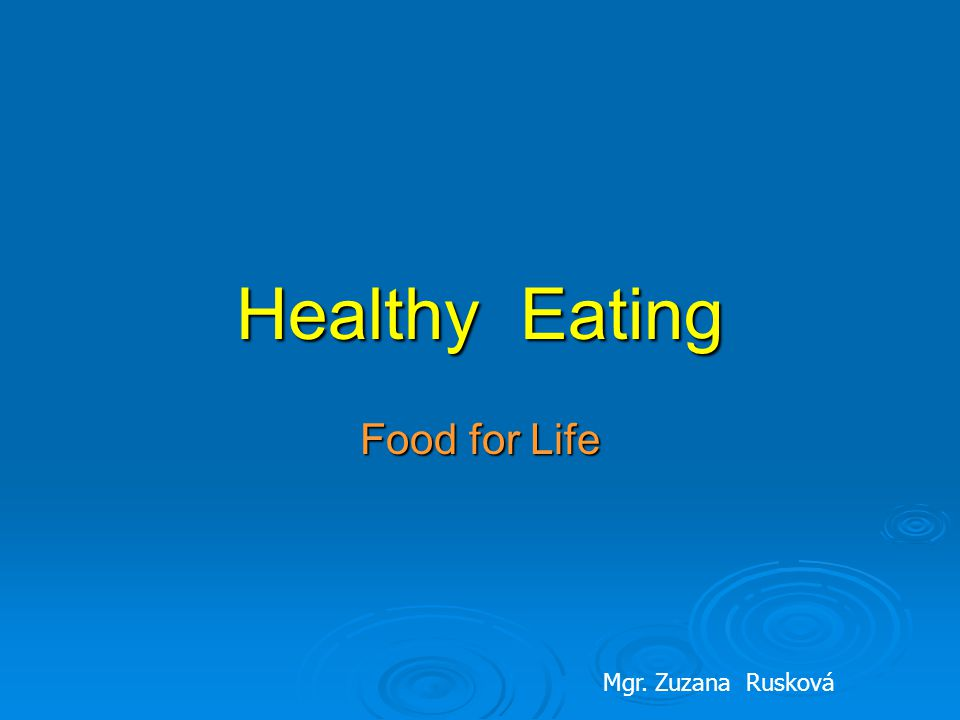 Healthy Eating Food for Life Mgr. Zuzana Rusková