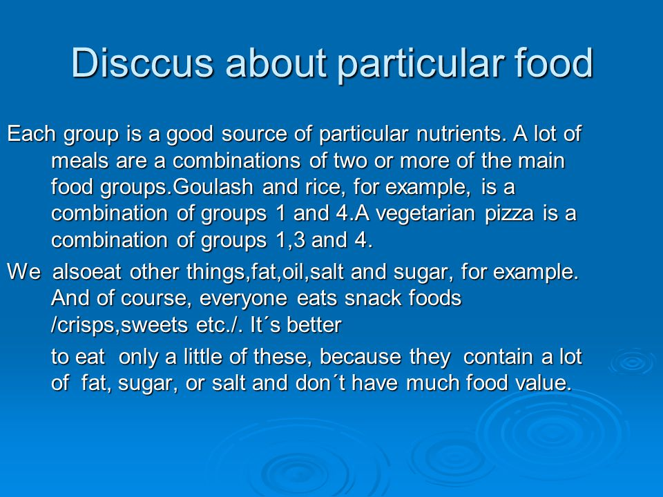Disccus about particular food Each group is a good source of particular nutrients.