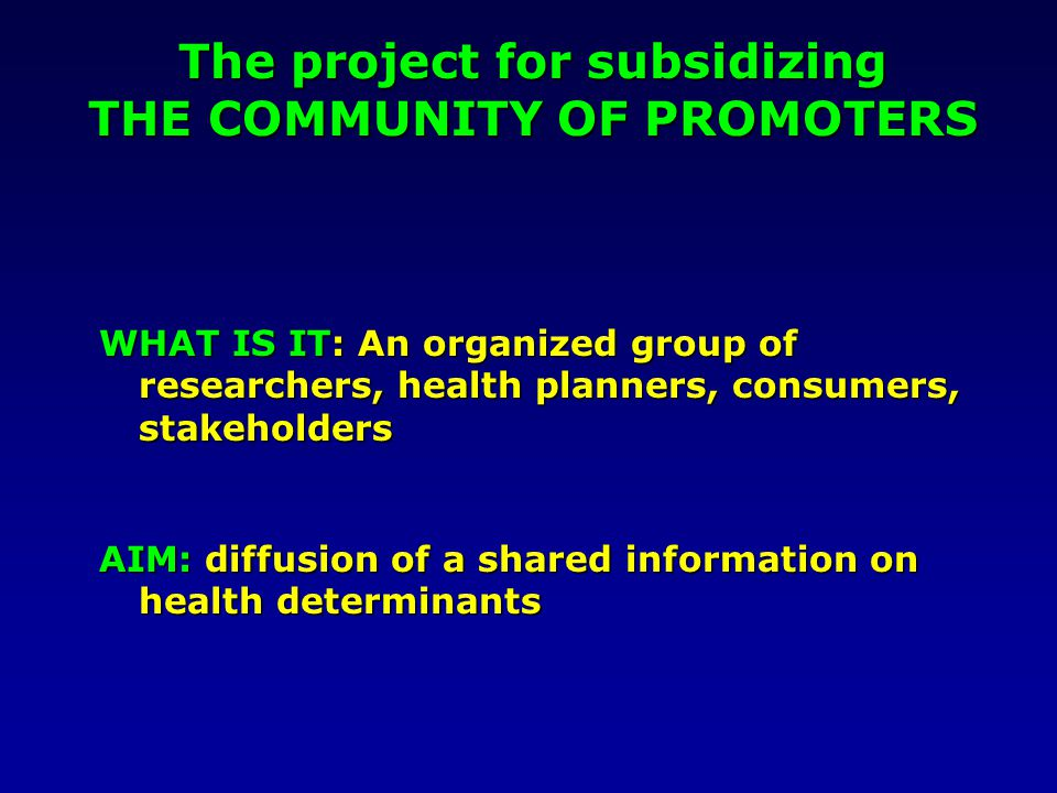 DIFFUSION OF THE SCIENTIFIC INFORMATION Knew PertinentIndependent 1.on relation between diet/physical activity and chronic-degenerative diseases 2.preventive actions for which effectivenes is scientifically proved The COMMUNITY OF PROMOTERS for