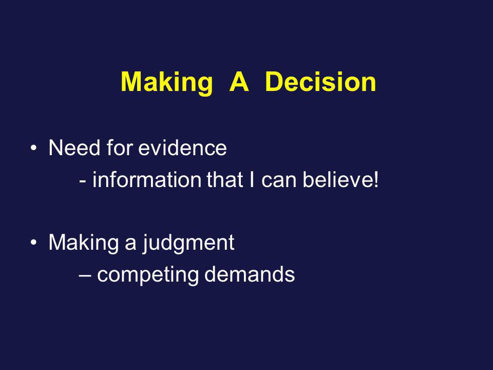 Making A Decision Need for evidence - information that I can believe.