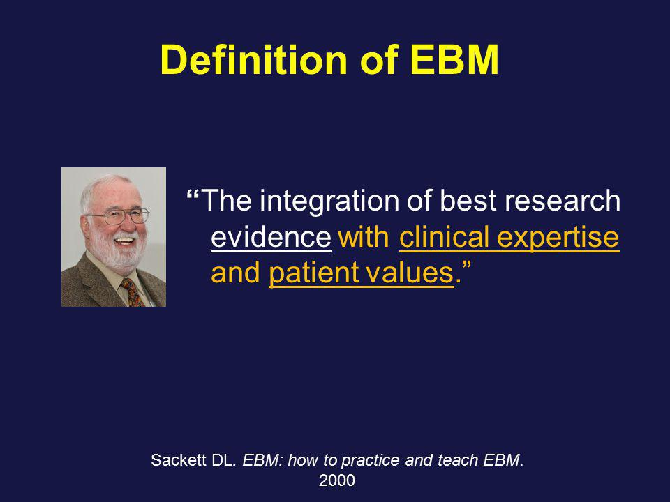 Definition of EBM The integration of best research evidence with clinical expertise and patient values.