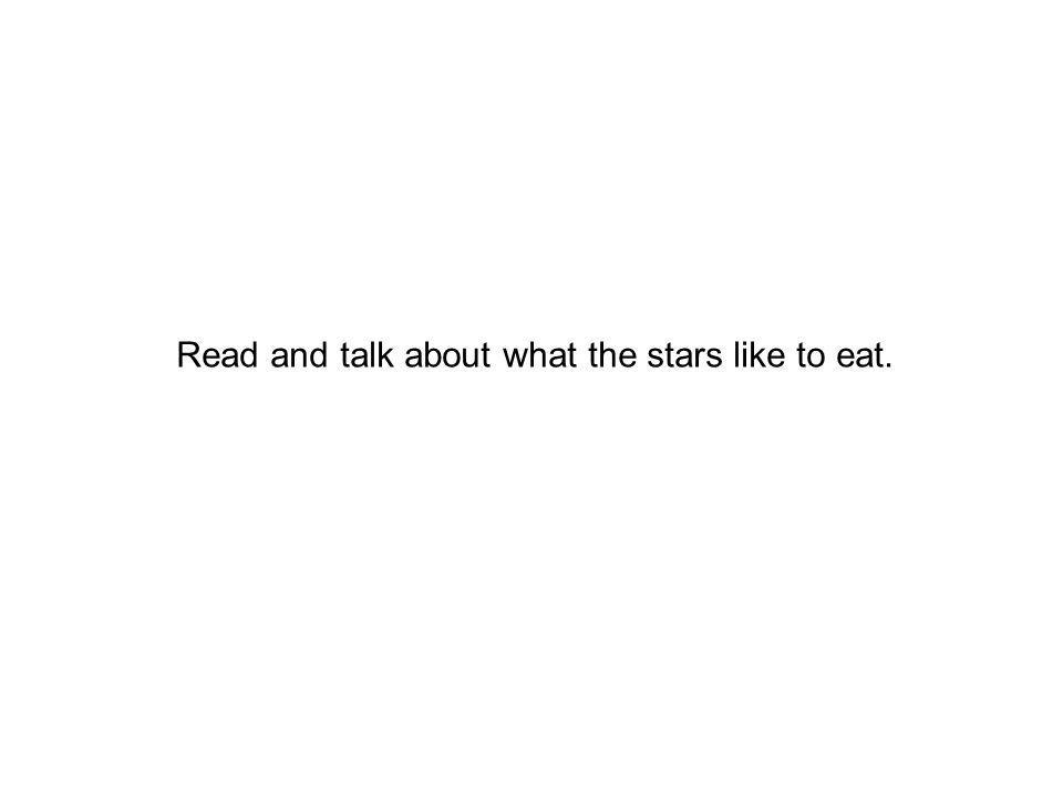 Read and talk about what the stars like to eat.