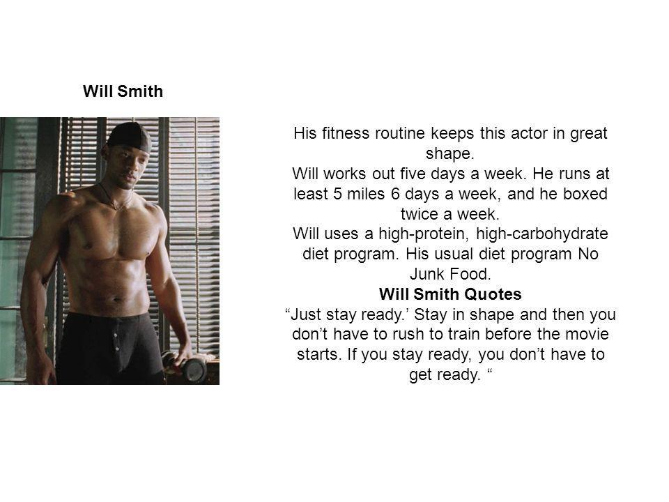 Will Smith His fitness routine keeps this actor in great shape.