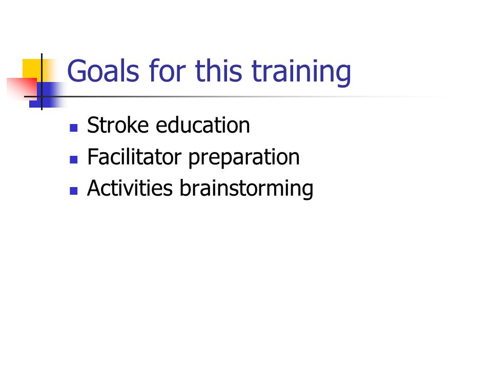 Goals for this training Stroke education Facilitator preparation Activities brainstorming