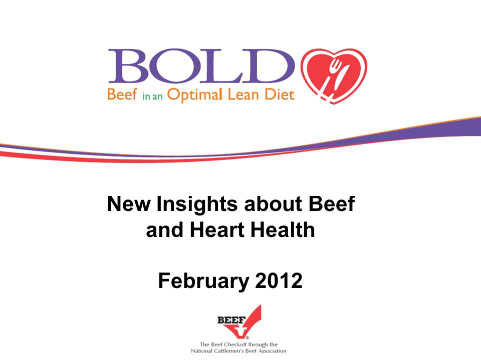 Overview Cardiovascular disease – Prevalence and trends – Current dietary guidance BOLD study overview – Design & Methods – Impact on heart disease risk factors Heart-healthy eating – Practical tips – The facts on beef nutrition