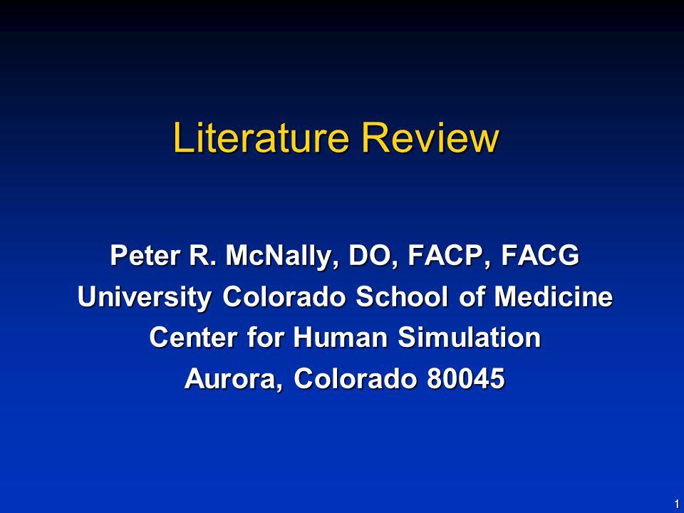 1 Literature Review Peter R. McNally, DO, FACP, FACG University Colorado School of Medicine Center for Human Simulation Aurora, Colorado 80045