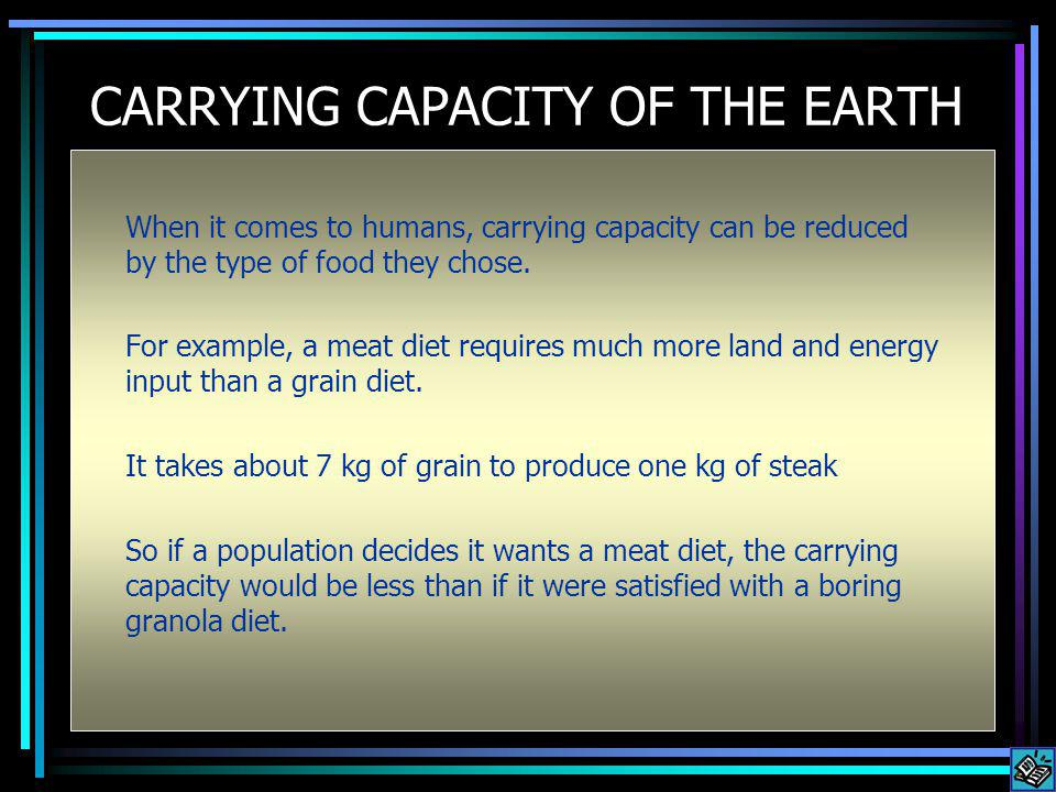 CARRYING CAPACITY OF THE EARTH When it comes to humans, carrying capacity can be reduced by the type of food they chose.