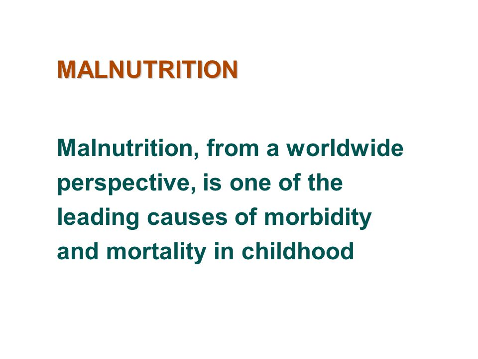 Inadequate caloric intake: insufficiency of diet, improper feeding habits Metabolic abnormalities or congenital malformations Severe impairment of any body system may result in malnutrition ETIOLOGY