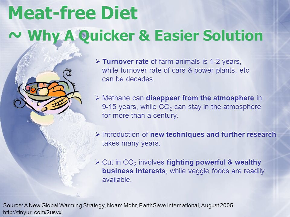 Meat-free Diet ~ Why A Quicker & Easier Solution Turnover rate of farm animals is 1-2 years, while turnover rate of cars & power plants, etc can be de