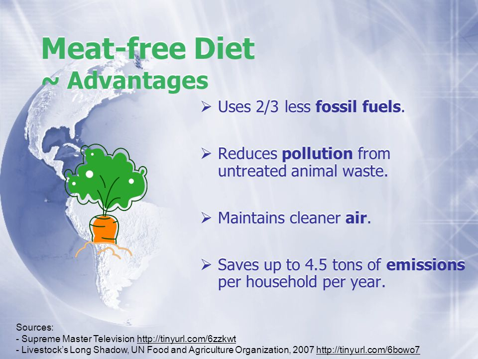 Meat-free Diet ~ Advantages Uses 2/3 less fossil fuels.