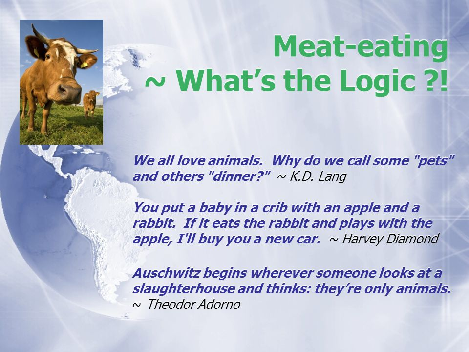 Meat-eating ~ Whats the Logic . We all love animals.