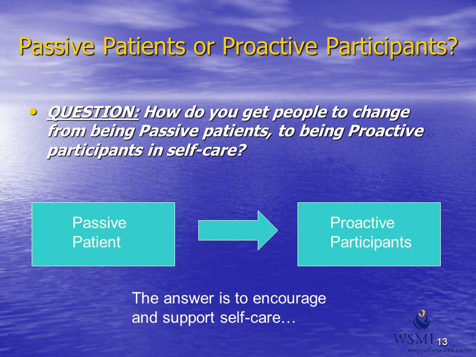 13 Passive Patients or Proactive Participants? QUESTION: How do you get people to change from being Passive patients, to being Proactive participants